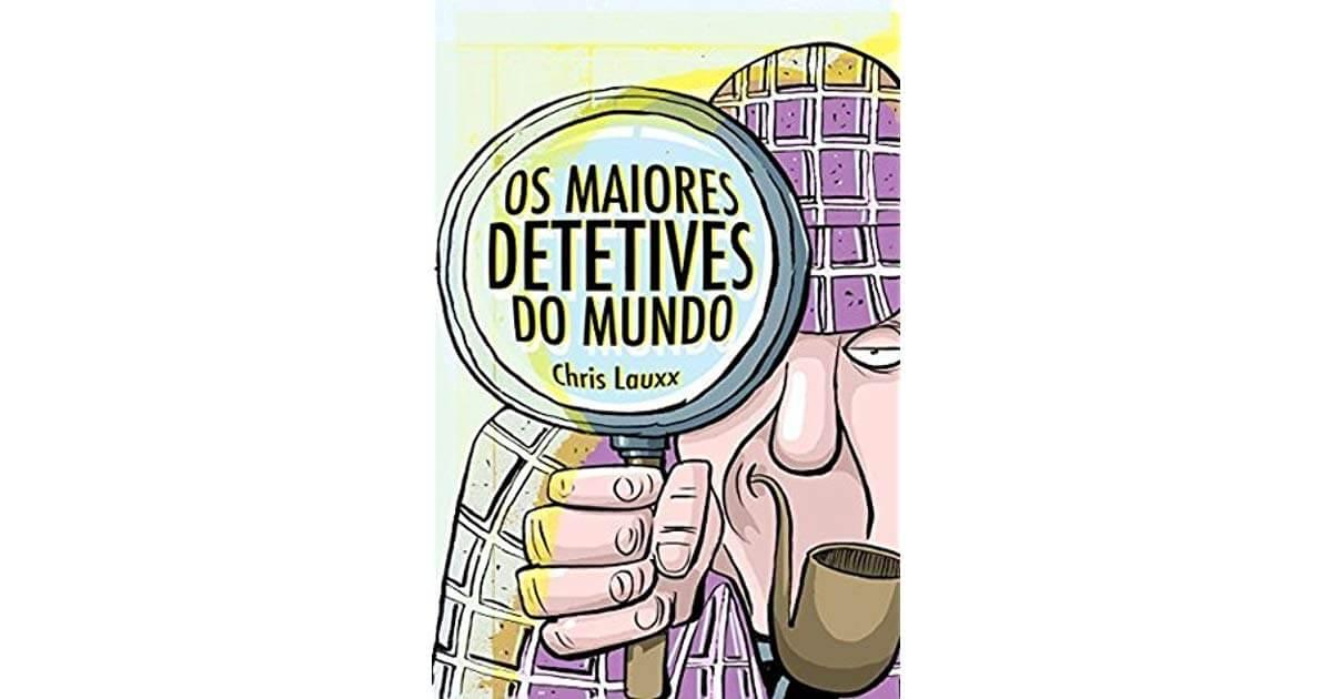 Os Maiores Detetives do Mundo, por Chris Lauxx