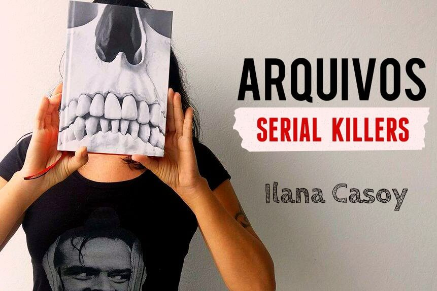 YOUTUBE | Arquivos Serial Killers, Ilana Casoy