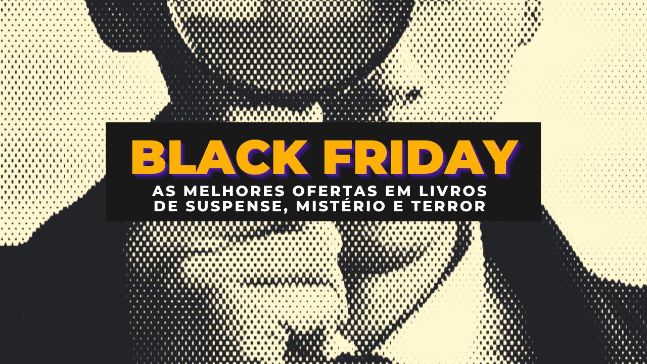 BLACK FRIDAY | As melhores ofertas em livros de suspense, mistério e terror