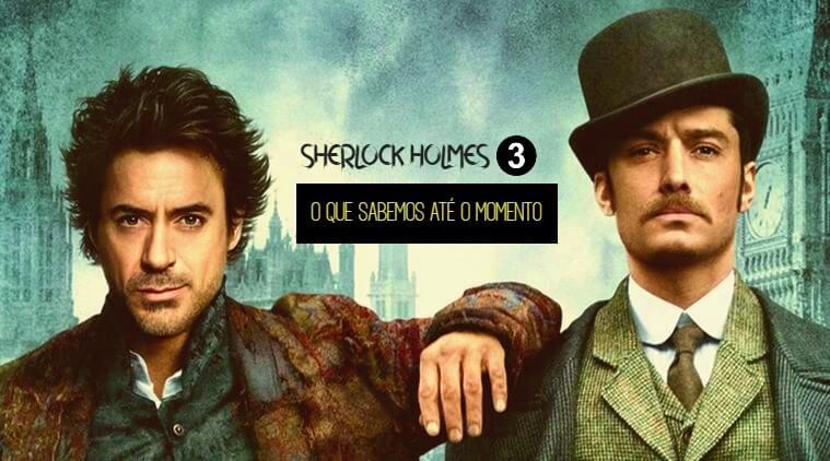 SHERLOCK HOLMES 3   O que sabemos sobre a sequência