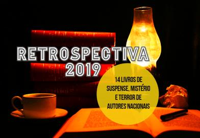 RETROSPECTIVA   14 livros de suspense, mistério e terror de autores nacionais em 2019